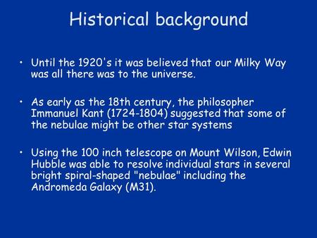 Historical background Until the 1920's it was believed that our Milky Way was all there was to the universe. As early as the 18th century, the philosopher.