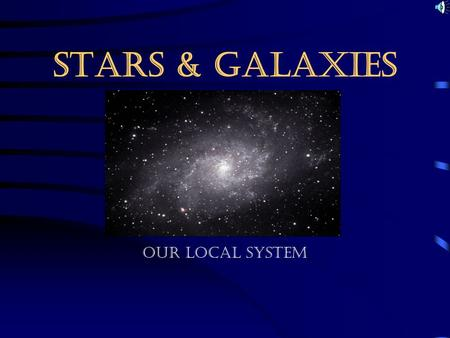 STARS & GALAXIES Our Local System. A STAR PARTY!!! The largest gatherings in the universe! Galaxies-Are large scale groups of stars that are bounded together.