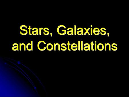 Stars, Galaxies, and Constellations. Stars Stars are born when there is a large amount of gas and dust in a small area that becomes so hot that nuclear.