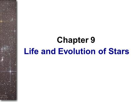 Life and Evolution of Stars Chapter 9. Outline I.Masses of Stars: Binary Stars II.Variable Stars III.Spectral Types of Stars IV.H-R Diagram V.The Source.