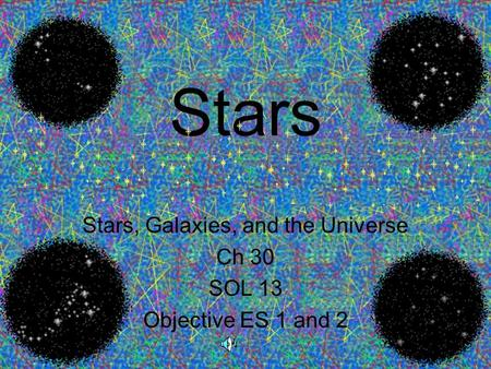 Stars Stars, Galaxies, and the Universe Ch 30 SOL 13 Objective ES 1 and 2.