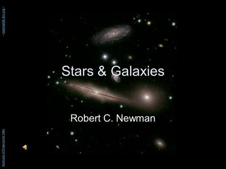 Stars & Galaxies Robert C. Newman Abstracts of Powerpoint Talks - newmanlib.ibri.org -newmanlib.ibri.org.