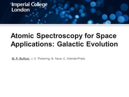 Atomic Spectroscopy for Space Applications: Galactic Evolution l M. P. Ruffoni, J. C. Pickering, G. Nave, C. Allende-Prieto.
