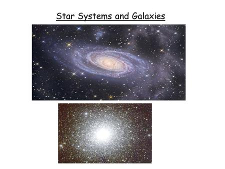Star Systems and Galaxies. Star Systems Many stars come in different types of groups. Star system = Group of 2 or more stars Double Stars: 2 stars held.