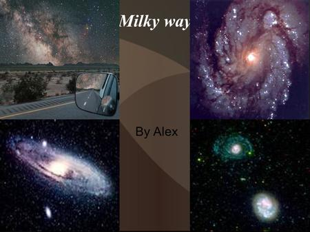 Milky way By Alex Milky way Our milky way holds thousands of millions of stars and, galaxies. The Milky way is one big cluster of galaxies put tougher.