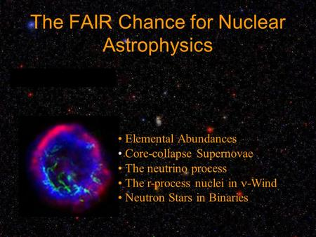 The FAIR Chance for Nuclear Astrophysics Elemental Abundances Core-collapse Supernovae The neutrino process The r-process nuclei in -Wind Neutron Stars.