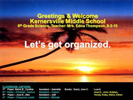 Greetings & Welcome Kernersville Middle School 6 th Grade Science, Teacher: Mrs. Edna Thompson, 9-3-10 Let's get organized.