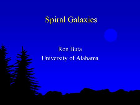 Spiral Galaxies Ron Buta University of Alabama. What are spiral galaxies? l Flattened systems of stars, gas, and dust l stars seem to concentrate in spiral.