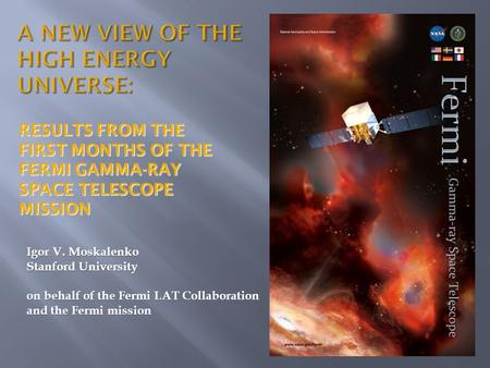 Igor V. Moskalenko Stanford University on behalf of the Fermi LAT Collaboration and the Fermi mission RESULTS FROM THE FIRST MONTHS OF THE FERMI GAMMA-RAY.