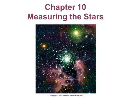 Chapter 10 Measuring the Stars. Units of Chapter 10 The Solar Neighborhood Luminosity and Apparent Brightness Stellar Temperatures Stellar Sizes The Hertzsprung-Russell.