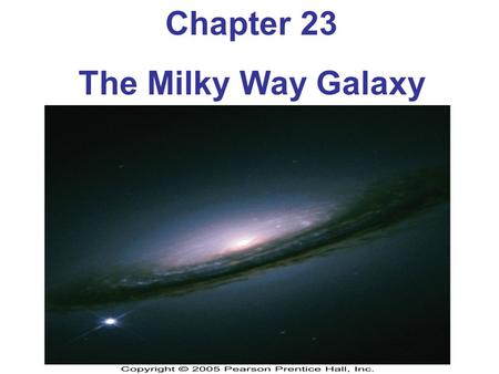 Chapter 23 The Milky Way Galaxy. Basic Vocabulary Galaxy – gigantic collection of stellar and interstellar matter (300 billion stars!) isolated in space.