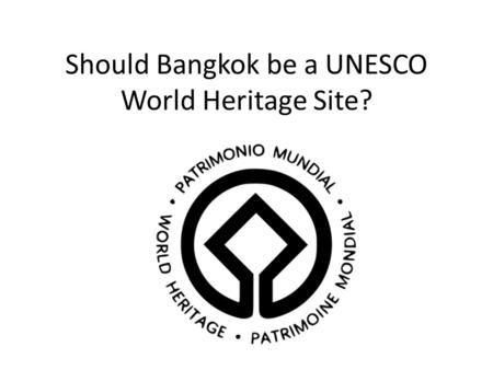 Should Bangkok be a UNESCO World Heritage Site?. UNESCO United Nations Educational, Scientific and Cultural Organisation A UNESCO World Heritage Site.
