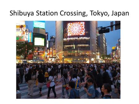 Shibuya Station Crossing, Tokyo, Japan. Times Square, New York City.