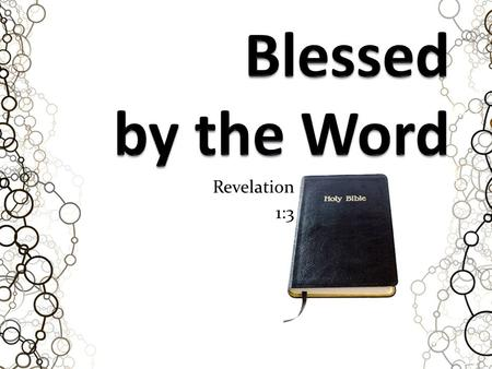 "Revelation 1:3. Blessed by the Word ""In regard to this Great Book, I have but to say, it is the best gift God has given to man. All the good the Saviour."