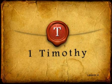Lesson 4. 1 Timothy 6:1-2 Do You Have What it Takes to be a Slave? T.