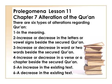 Prolegomena Lesson 11 Chapter 7 Alteration of the Qur'an There are six types of alterations regarding Qur'an: 1-In the meaning. 2-Increase or decrease.