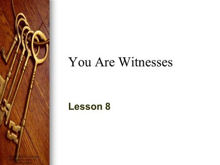 Copyright © 2008 by Standard Publishing, Cincinnati, OH. All rights reserved. You Are Witnesses Lesson 8.