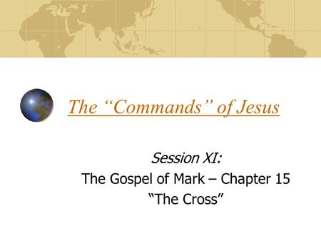 "The ""Commands"" of Jesus Session XI: The Gospel of Mark – Chapter 15 ""The Cross"""