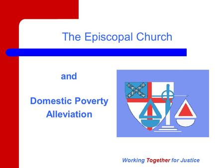 And Domestic Poverty Alleviation Working Together for Justice The Episcopal Church.