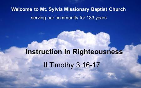 II Timothy 3:16-17 Instruction In Righteousness serving our community for 133 years Welcome to Mt. Sylvia Missionary Baptist Church.