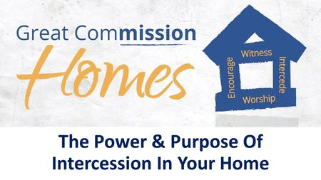 The Power & Purpose Of Intercession In Your Home.