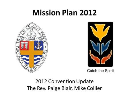Mission Plan 2012 2012 Convention Update The Rev. Paige Blair, Mike Collier.