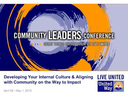 April 29 - May 1, 2015 Developing Your Internal Culture & Aligning with Community on the Way to Impact.