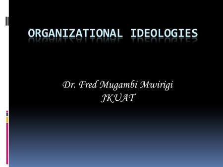 Dr. Fred Mugambi Mwirigi JKUAT. Introduction  An ideology is a pattern of ideas which simultaneously provides for its adherents. It can also be defined.