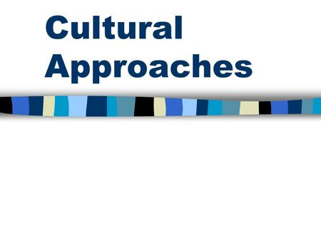"Cultural Approaches. Culture (Schein) ""Pattern of basic assumptions-invented, discovered, or developed by a given group as it learns to cope with."