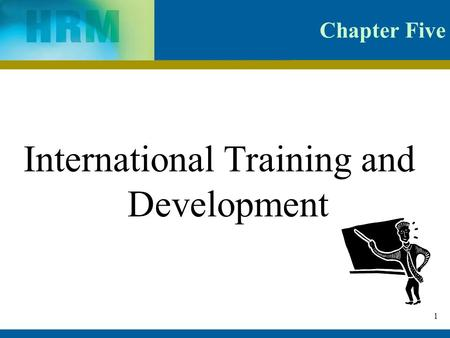 1 Chapter Five International Training and Development.