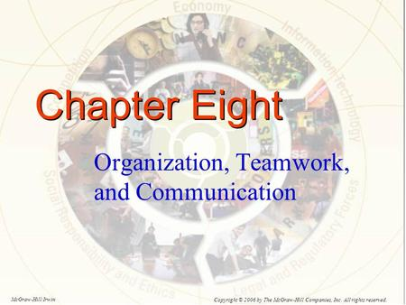 Chapter Eight Organization, Teamwork, and Communication Copyright © 2006 by The McGraw-Hill Companies, Inc. All rights reserved. McGraw-Hill/Irwin.
