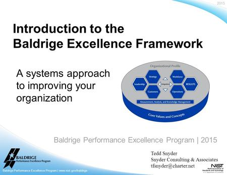 2015 Baldrige Performance Excellence Program | www.nist.gov/baldrige Baldrige Performance Excellence Program | 2015 Introduction to the Baldrige Excellence.
