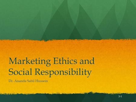 Marketing Ethics and Social Responsibility Dr. Ananda Sabil Hussein 3-1.