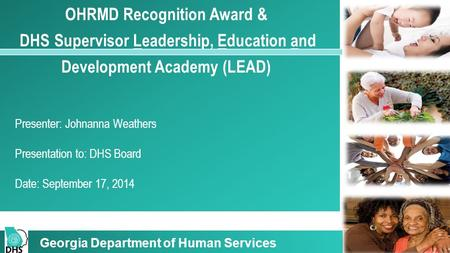 OHRMD Recognition Award & DHS Supervisor Leadership, Education and Development Academy (LEAD) Presenter: Johnanna Weathers Presentation to: DHS Board Date: