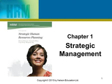 Chapter 1 Strategic Management 1 Copyright © 2013 by Nelson Education Ltd.