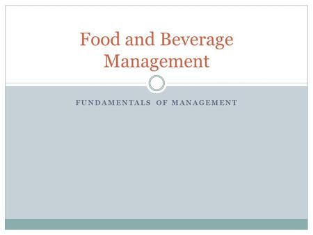 FUNDAMENTALS OF MANAGEMENT Food and Beverage Management.
