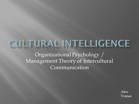 Organizational Psychology / Management Theory of Intercultural Communication Alex Vranas.