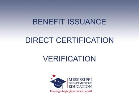 BENEFIT ISSUANCE DIRECT CERTIFICATION VERIFICATION.