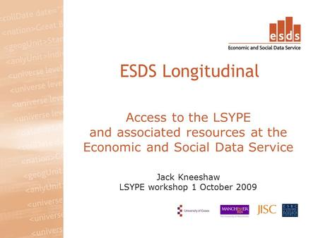 Access to the LSYPE and associated resources at the Economic and Social Data Service Jack Kneeshaw LSYPE workshop 1 October 2009 ESDS Longitudinal.