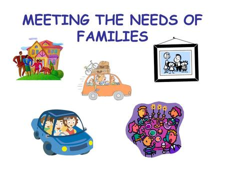 MEETING THE NEEDS OF FAMILIES. NATIONAL GOVERNMENT The National Government provides some Benefits for families on low incomes or single parent families.