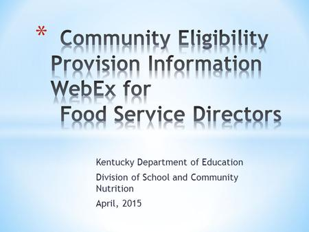 Kentucky Department of Education Division of School and Community Nutrition April, 2015.