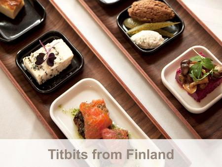 Titbits from Finland. Name of event Date Name of presenter Organisation.