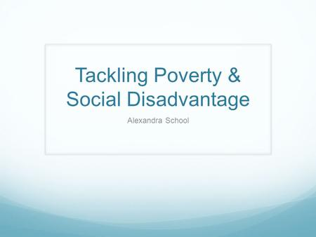 Tackling Poverty & Social Disadvantage Alexandra School.