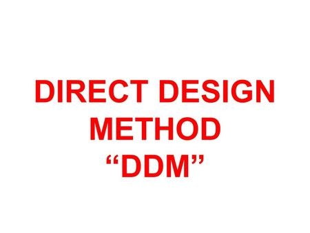 "DIRECT DESIGN METHOD ""DDM"" Load Transfer Path For Gravity Loads All gravity loads are basically ""Volume Loads"" generated due to mass contained in a volume."