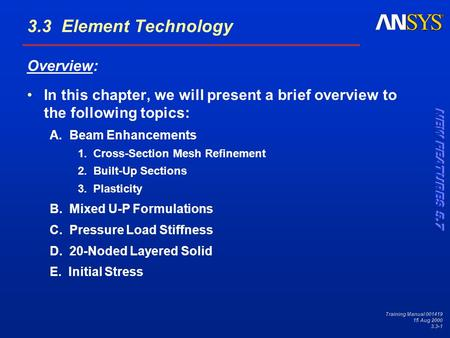 Training Manual 001419 15 Aug 2000 3.3-1 3.3 Element Technology Overview: In this chapter, we will present a brief overview to the following topics: A.