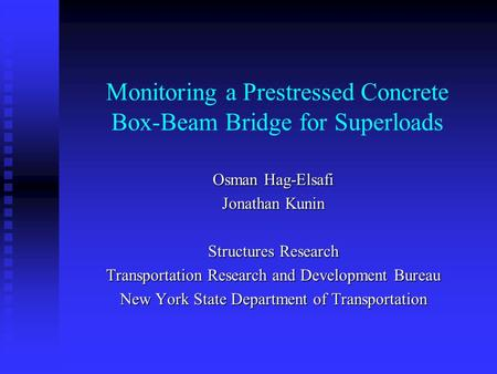 Monitoring a Prestressed Concrete Box-Beam Bridge for Superloads Osman Hag-Elsafi Jonathan Kunin Structures Research Transportation Research and Development.