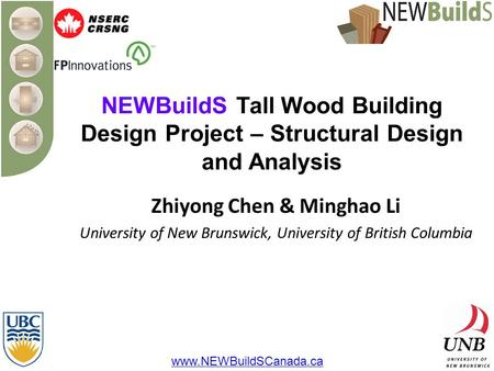 NEWBuildS Tall Wood Building Design Project – Structural Design and Analysis Zhiyong Chen & Minghao Li University of New Brunswick, University of British.