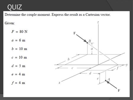 QUIZ. Quiz (Open note, book, calc)  Problem 4-116 (pg. 181)  Replace the loading acting on the beam by a single resultant force. Specify where the force.