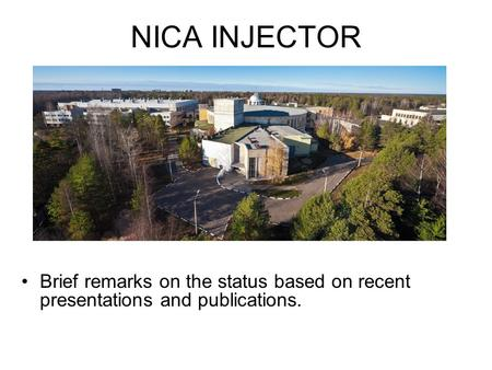 NICA INJECTOR Brief remarks on the status based on recent presentations and publications.