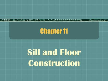 Chapter 11 Sill and Floor Construction. Platform Framing  One and two story construction  Easy  Fast  Shrinkage is uniform  Safe – solid surface.